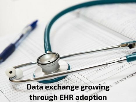Data exchange growing through EHR adoption, new study finds | EHR and Health IT Consulting | Scoop.it