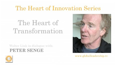 Peter Senge: The Heart of Transformation | Global autopoietic university (GAU) | Scoop.it