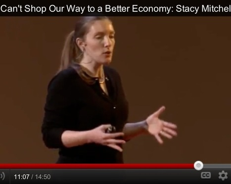 Why We Can't Shop Our Way to a Better Economy: Stacy Mitchell's TEDx Talk | Politicality | Scoop.it