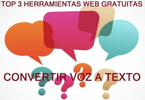 Top 3 herramientas web gratis para convertir voz a texto | ED|IT| | Scoop.it