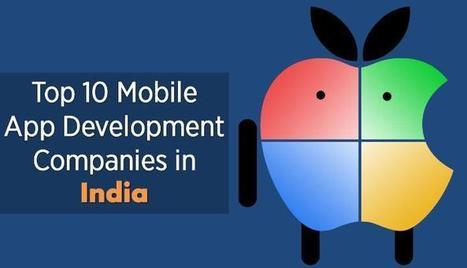 Top 10 Mobile App Development Companies in India | Mobile app development | Scoop.it