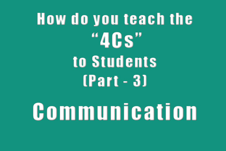 How Do You Teach the 4Cs to Students (Part - 3) - Communication - EdTechReview™ (ETR) | APRENDIZAJE | Scoop.it