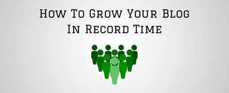How To Grow Your Blog In Record Time - It's Easier Than You Think | Public Relations & Social Media Insight | Scoop.it