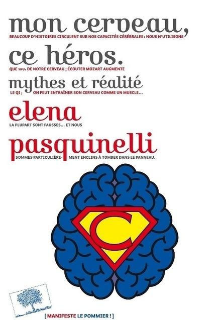 Mon cerveau, ce héros,  mythes et réalité – Elena Pasquinelli – Manifeste – Éditions Le Pommier, Paris 2015 234 pages, 19€ | Traversées aime et publie sur son site | Scoop.it