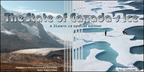 The State of Canada's Ice Special Edition @ 2Learn.ca | Social Studies Resources STACS | Scoop.it