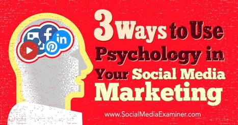 3 Ways to Use Psychology in Your Social Media Marketing : Social Media Examiner | Business: Economics, Marketing, Strategy | Scoop.it