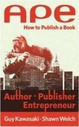 APE, Author, Publisher, Entrepreneur by Guy Kawasaki and Shawn Welch: a must-read | Entrepreneurship, Innovation | Scoop.it
