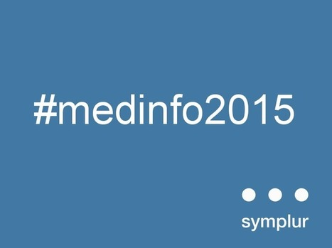 #medinfo2015 - MEDINFO 2015 - 15th World Congress on Health and Biomedical Informatics - Social Media Analytics and Transcripts | Health and Biomedical Informatics | Scoop.it