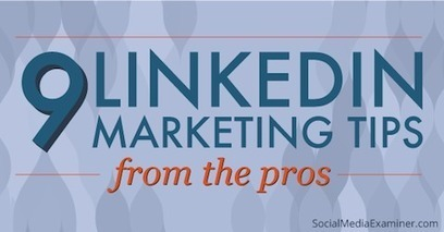9 LinkedIn Marketing Tips From the Pros | | digital marketing strategy | Scoop.it