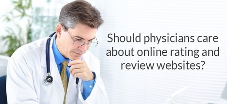 Should physicians care about online rating and review websites? | Health care role | Scoop.it