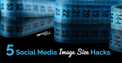 5 Social Media Image Size Hacks for Quick Visual Content | Entrepreneurial Passion | Scoop.it