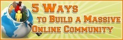 5 Ways to Build a Massive Online Community | Sizzlin' News | Scoop.it