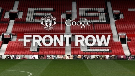 Manchester United and Google+ Hangout offer fans Front Row tickets | Digital Marketing | Scoop.it