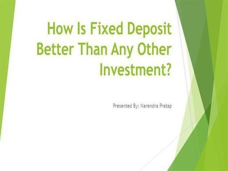 Check out why Fixed Deposit Better Than Any Other investment scheme | MoneyDeposit | Scoop.it