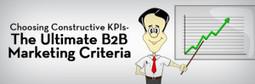 Choosing Constructive KPIs: The Ultimate B2B Marketing Criteria - | Social Media and Telemarketing | Scoop.it