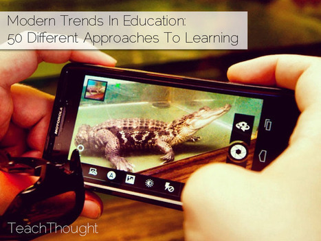 Modern Trends In Education: 50 Different Approaches To Learning | Create, Innovate & Evaluate in Higher Education | Scoop.it