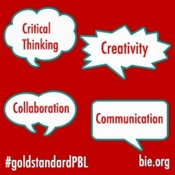 The Power of the 4Cs: The Foundation for Creating a Gold Standard for Project Based Learning (PBL) | Purposeful Pedagogy | Scoop.it