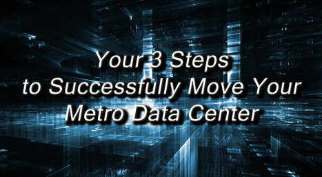 Your 3 Steps to Successfully Move Your Metro Data Center | InterVision Blog | Scoop.it
