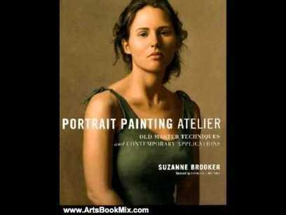 Arts Book Review: Portrait Painting Atelier: Old Master Techniques and Contemporary Applications ... - YouTube | Oil painting | Scoop.it