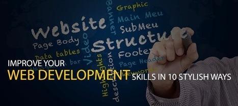 Improve your Web Development Skills in 10 stylish ways ~ Web Designer Pad   Web Trends   Scoop.it