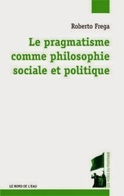 Roberto Frega : Le pragmatisme comme philosophie sociale et politique   Globalité et morcellement   Scoop.it