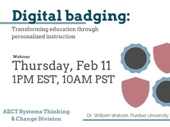 February 11th Webinar: Digital badging: Transforming education through personalized instruction - Association for Educational Communication & Technology | Digital Badges and Alternate Credentialling in Higher Education | Scoop.it