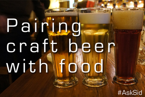Ask Sid: Pairing craft beer with food   All Things Wine and Food!   Scoop.it