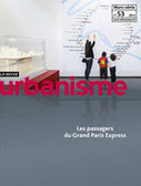 La revue Urbanisme rencontre Les passagers du Grand Paris Express | Le Grand Paris sous toutes les coutures | Scoop.it