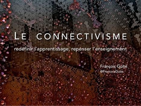 Le connectivisme : redéfinir l'apprentissage, repenser l'enseignement François Guité @FrancoisGuite | Veille TICE (ressources, infos, etc.) pour les profs de FLE | Scoop.it