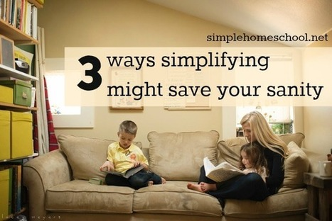 3 ways simplifying might save your sanity - Simple Homeschool | Homeschooling Our Children | Scoop.it