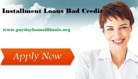 Installment Loans Bad Credit- Easy Financial Solution At Instant Disposal Via Online | Payday Loans Illinois | Scoop.it
