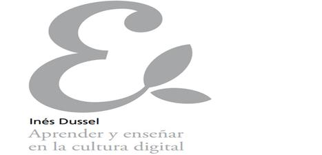 Aprender y enseñar en la cultura digital por Ines Dussel en PDF - Instituto de Tecnologías para Docentes | Yo Profesor | Crónicas de Lecturas | Scoop.it