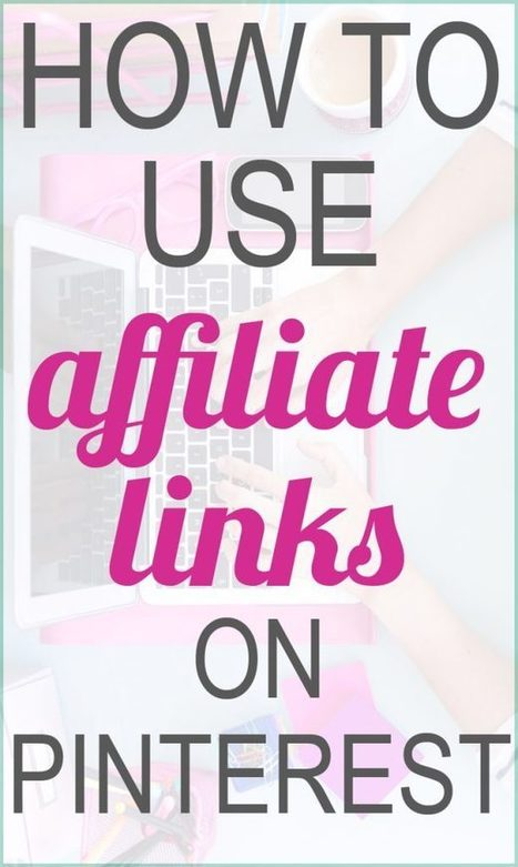 How to Use Affiliate Links on Pinterest - Just a Girl and Her Blog | Pinterest | Scoop.it