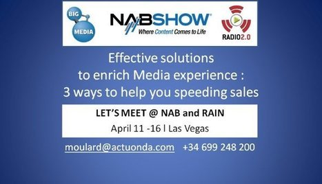 Effective solutions to enrich Media experience : 3 ways to help you speeding sales #NabShow #RainSummit | Big Media (En & Fr) | Scoop.it
