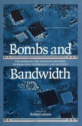 Bombs and Bandwidth: The Emerging Relationship Between Information Technology and Security | Informática Forense | Scoop.it