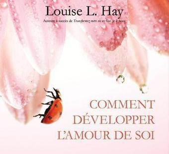 Comment développer l'amour de soi par Louise L. Hay | Guide du Bien-Être | Bien-Être global | Scoop.it