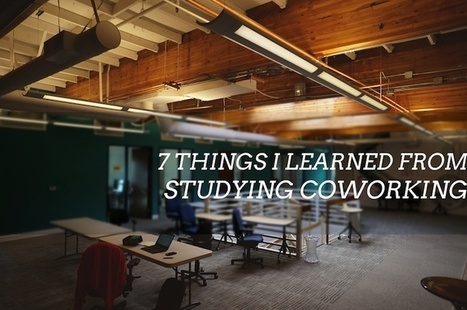 7 Things I Learned From Studying Coworking | The future of work | Scoop.it