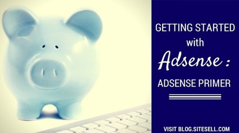 Getting Started with Google AdSense - The SiteSell Blog | Email Marketing | Scoop.it