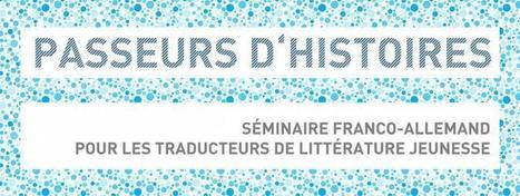 Séminaire franco-allemand pour les traducteurs de littérature jeunesse | ATLF | livres allemands -  littérature allemande - livres sur l'Allemagne | Scoop.it