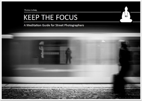 'Keep The Focus' – Meditation Techniques for Street Photographers – Free eBook | Mobile Photo News, Clips, Info | Scoop.it