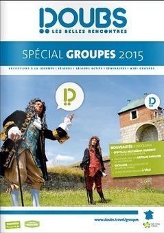Doubs Tourisme publie sa brochure Spécial Groupes 2015 - TourMaG.com | MULTIMEDIA ET TOURISME | Scoop.it