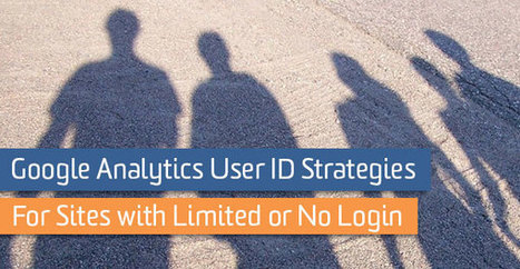 Google Analytics User ID Strategies for Sites with Limited or No Login | Online Marketing Resources | Scoop.it