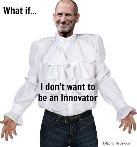 I don't want to be an Innovator   Hot Lunch Tray   Innovative Design in Educational commons   Scoop.it