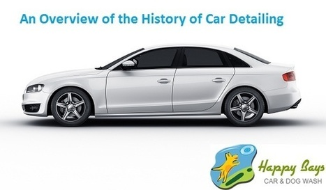 History of Car Detailing | Know about Your Car Wash Services in Calgary from Happy Bays | Scoop.it