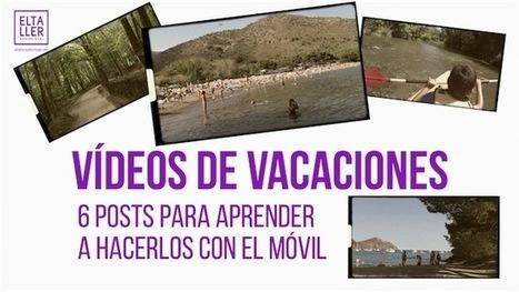 Vídeos de vacaciones: 6 posts para aprender a hacerlos con el móvil | El rincón de mferna | Scoop.it
