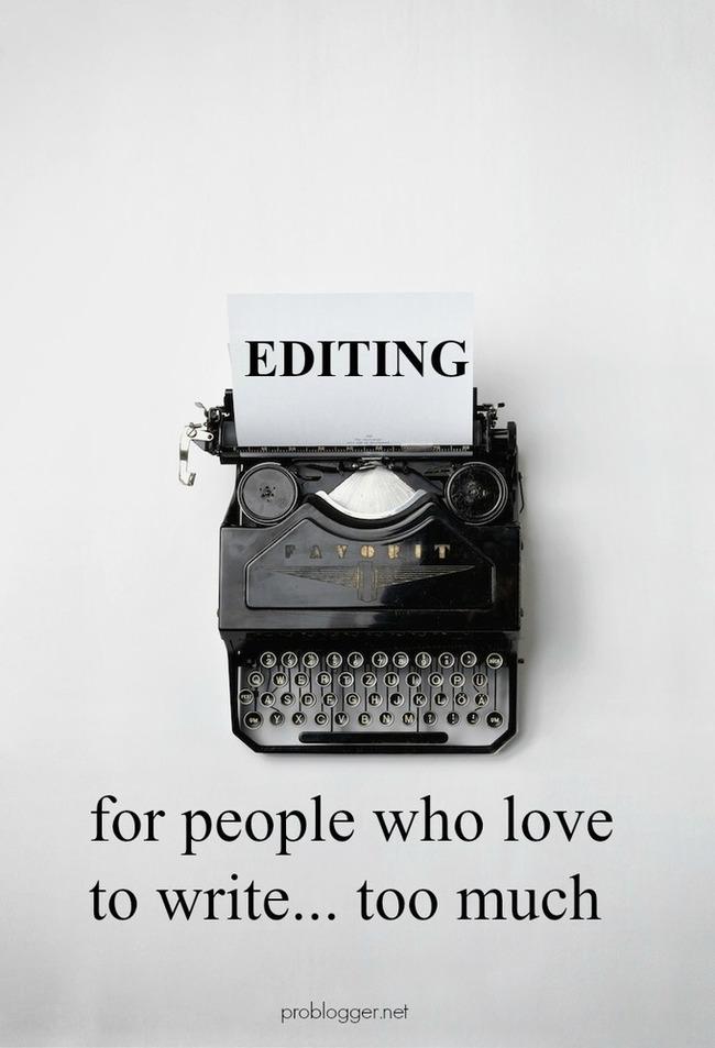 Editing for People Who Love to Write… Too Much : @ProBlogger | Redacción de contenidos, artículos seleccionados por Eva Sanagustin | Scoop.it