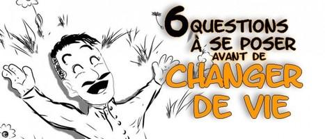 6 questions à se poser avant de changer de vie | changer de vie | Scoop.it