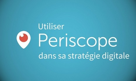 Comment les entreprises peuvent utiliser Periscope dans leur stratégie digitale ? - Markentive | transition digitale : RSE, community manager, collaboration | Scoop.it