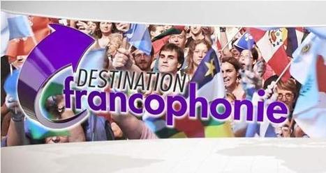 Destination francophonie, la nouvelle émission de TV5MONDE | Cultures francophones et langue française | Scoop.it