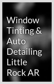 Window Tinting and Car Detailing Little Rock AR | auto detail service in little rock | Scoop.it